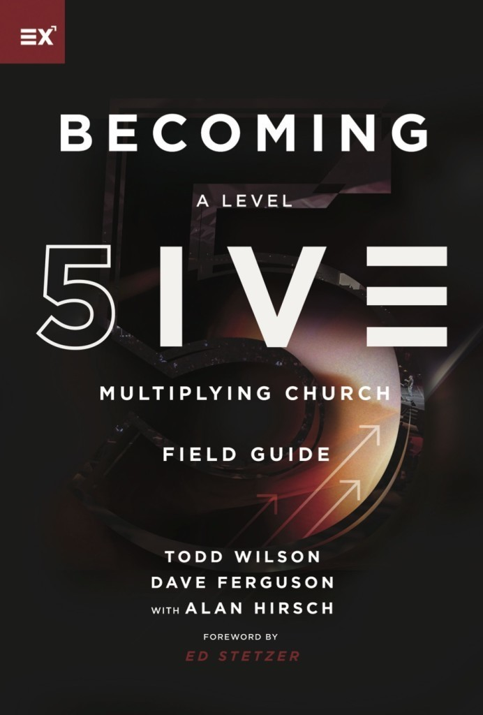 Becoming a Level Five Multiplying Church by Todd Wilson, Dave Ferguson, and Alan Hirsch