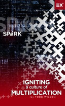 Spark: Igniting a Culture of Multiplication by Todd Wilson